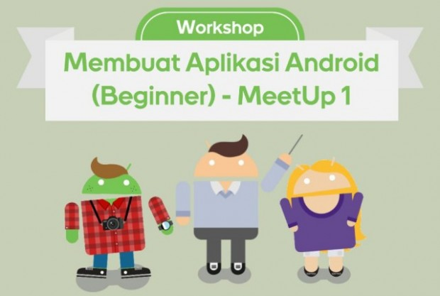 Mau bikin Aplikasi Android Pertamamu? Ikuti Workshop Ini